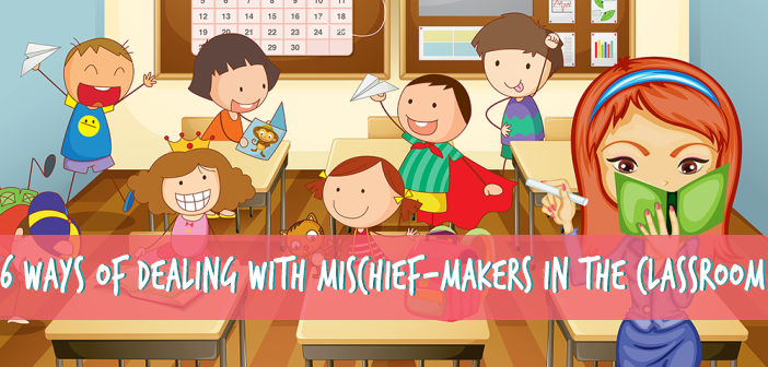 6-Ways-of-Dealing-with-Mischief-Makers-In-The-Classroom