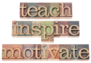 Teach, inspire and motivate