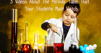 3-Videos-About-The-Periodic-Table-That-Your-Students-Must-Watch