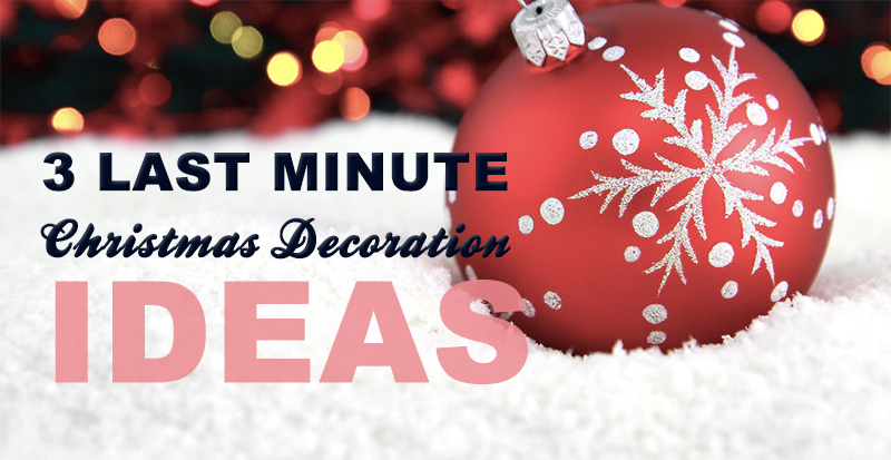 3 Last Minute Christmas Decoration Ideas