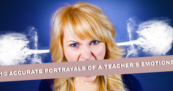 10 Accurate Portrayals Of A Teacher's Emotions