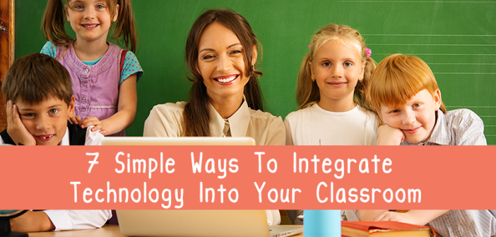 7-Simple-Ways-To-Integrate-Technology-Into-Your-Classroom