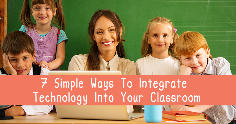 7 Simple Steps For Integrating Technology Into Your Teaching | The ...
