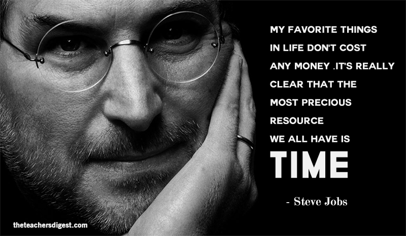 My favorite things in life do not cost any money. It's really clear that the most precious resource we all have is time. - Steve Jobs