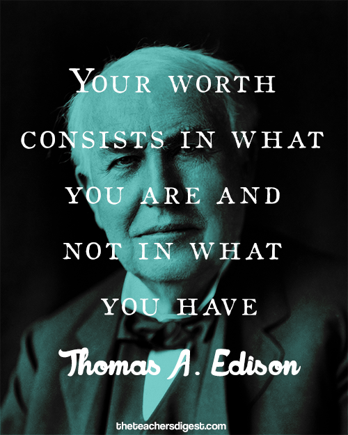 Your Worth Consists In What You Are And Not In What You Have. - Thomas A Edison